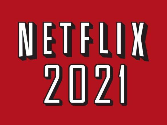 Próximos estrenos en Netflix 2021
