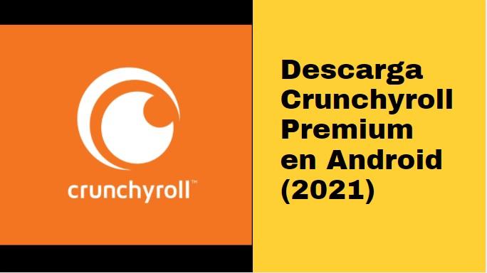 Descarga Crunchyroll Premium en Android (2021)