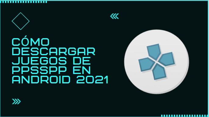 Cómo descargar juegos de PPSSPP en Android 2021