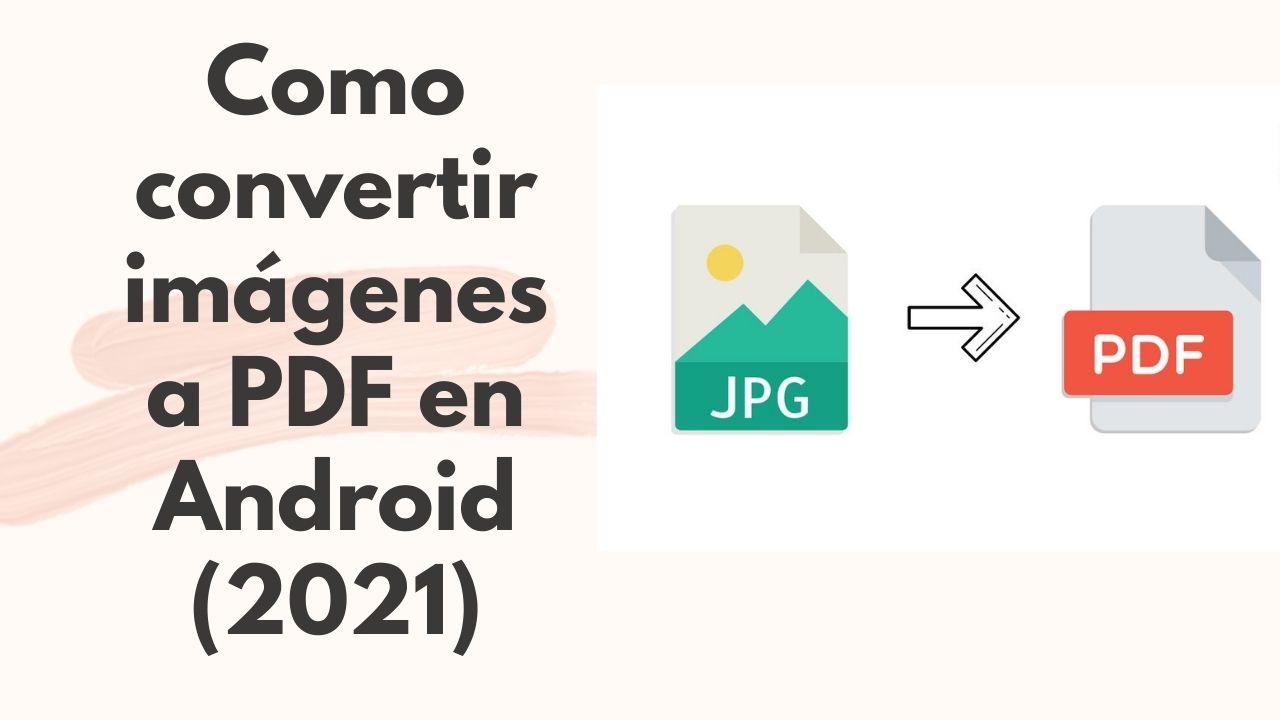 Como convertir imágenes a PDF en Android (2021)