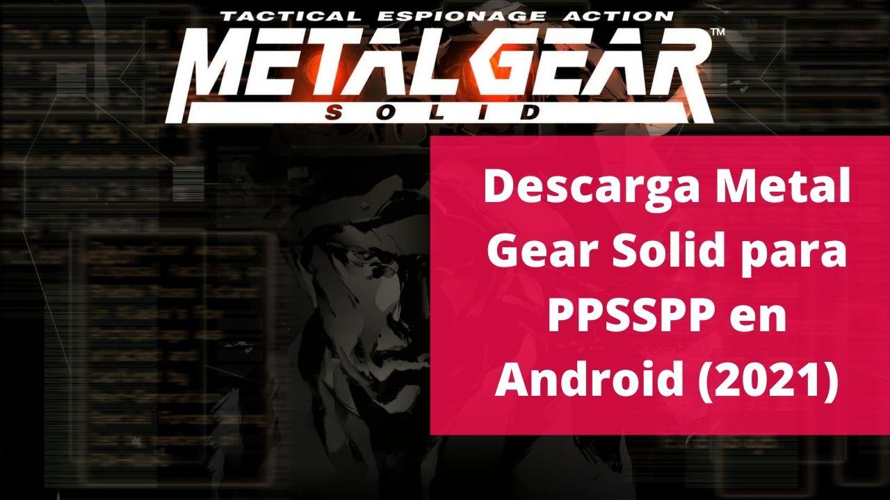 Descarga Metal Gear Solid para PPSSPP en Android (2021)