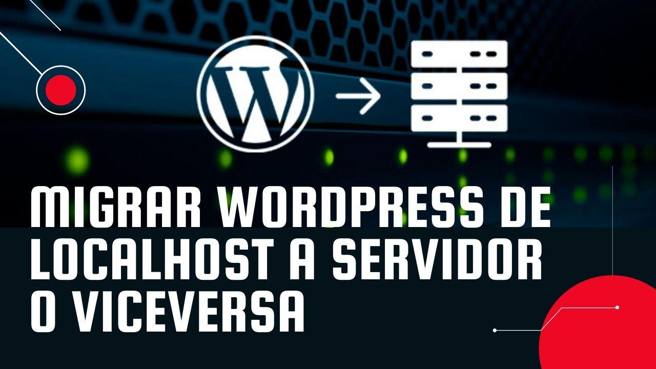Migrar WordPress de Localhost a Servidor o viceversa fácil y en minutos!