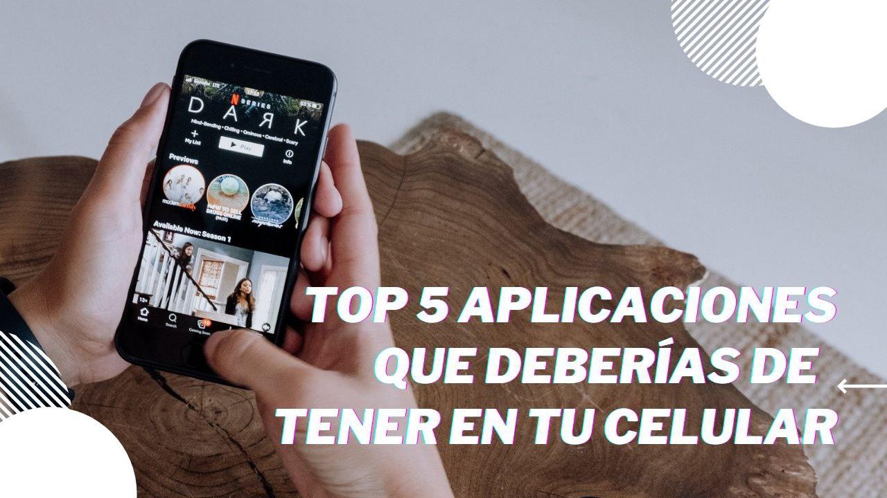 Top 5 aplicaciones que deberías de tener en tu celular (2021)